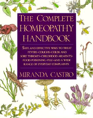 The Complete Homeopathy Handbook By Castro, Miranda