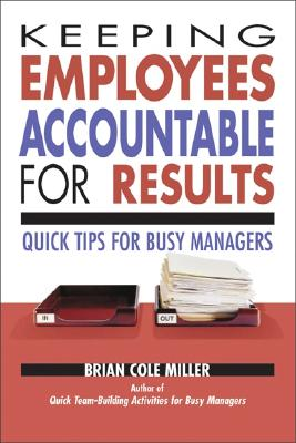 Keeping Employees Accountable for Results By Miller, Brian Cole